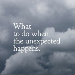 What to do when the unexpected happens.